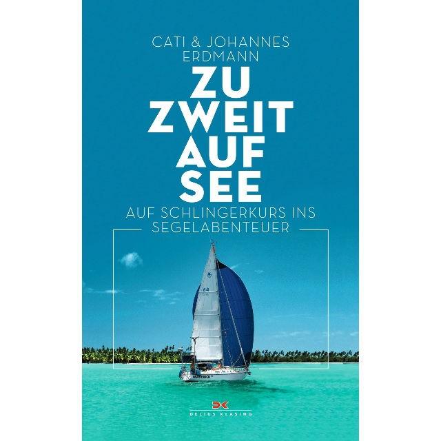 Zu zweit auf See, Auf Schlingerkurs ins Segelabenteuer, Johannes und Cati Erdmann