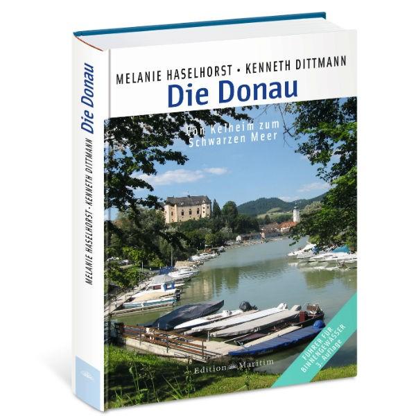 Die Donau; von Kelheim zum Schwarzen Meer - Melanie Haselhorst / Kenneth Dittmann