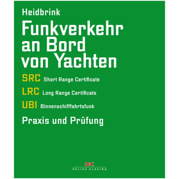 Funkverkehr an Bord von Yachten - SRC, LRC, UBI - Praxis und Prüfung - Gerd Heidbrink