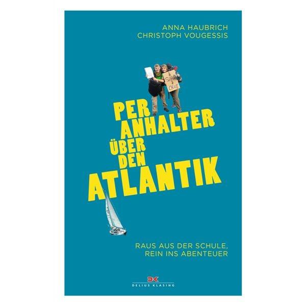 Per Anhalter über den Atlantik, Raus aus der Schule, rein ins Abenteuer, Anna Haubrich/Christoph Vougessis