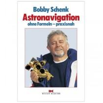 Astronavigation Ohne Formeln, praxisnah - Bobby Schenk