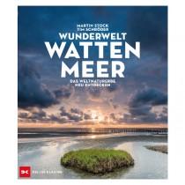 Wunderwelt Wattenmeer Das Weltnaturerbe neu entdeckt - Dr. Martin Stock, Tim Schröder