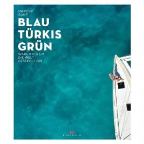 Blau Türkis Grün, Warum ich um die Welt gesegelt bin, Mareike Guhr.