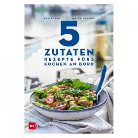 5 Zutaten - Rezepte fürs Kochen an Bord - Ira König, Maike Jessen