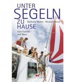 Unter Segeln zu Hause, Eine Familie will Meer - Nathalie Müller/ Michael Wnuk