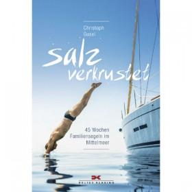 Salzverkrustet ; 45 Wochen Familiensegeln im Mittelmeer - Christoph Gusel