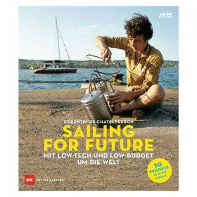 Sailing for Future - Mit Low-Tech und Low-Budget um die Welt - Corentin de Chatelperron