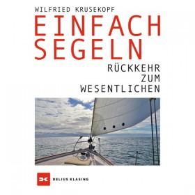 Einfach segeln - Rückkehr zum Wesentlichen, Wilfried Krusekopf