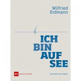 Ich bin auf See - Mein Bild vom Segeln, Wilfried Erdmann