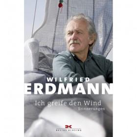 Ich greife den Wind, Erinnerungen - Wilfried Erdmann