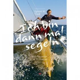 Ich bin dann mal segeln, Mein Traumtörn in 26 Etappen, Egmont M. Fried
