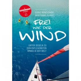 Frei wie der Wind, Unter Segeln zu den entlegensten Winkeln der Welt, Doris Renoldner  Wolfgang Slanec