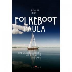 """Folkeboot """"Paula"""", Eine Liebesgeschichte mit 1,20 Meter Tiefgang, Nicolas Thon"""