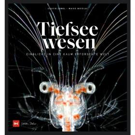Tiefseewesen - Einblicke in eine kaum erforschte Welt, Solvin Zankl, Maike Nicolai